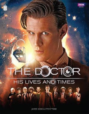 Doctor Who: The Doctor : His Lives and Times - James Goss
