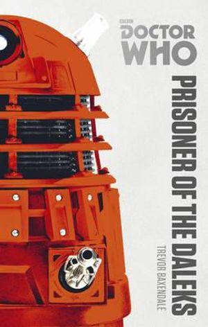 Doctor Who : Prisoner of the Daleks : The Monster Collection Edition - Trevor Baxendale
