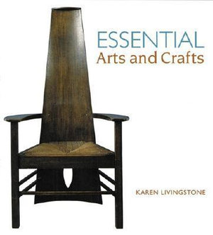 Essential Arts and Crafts - Karen Livingstone
