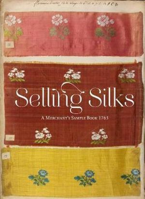 Selling Silks : A Merchant's Sample Book - Lesley Ellis Miller