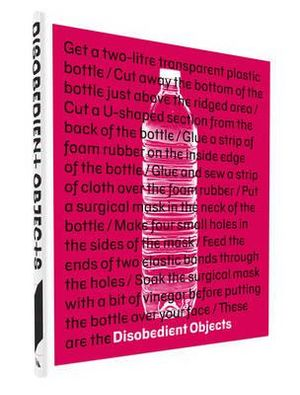 Disobedient Objects - Catherine Flood