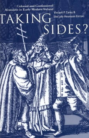 Taking Sides? : Colonial and Confessional Mentalities in Early Modern Ireland - Vincent P. Carey
