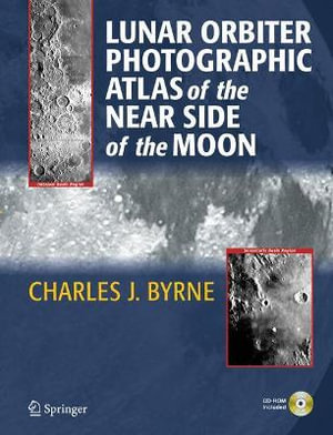 Lunar Orbiter Photographic Atlas of the Near Side of the Moon Charles J. Byrne