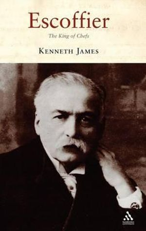 Escoffier : The King of Chefs - Kenneth James