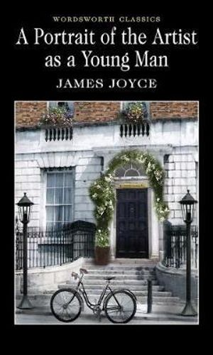 A Portrait of the Artist as a Young Man : Wordsworth Classics - James Joyce
