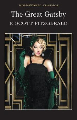 The Great Gatsby : Wordsworth Classics - F. Scott Fitzgerald