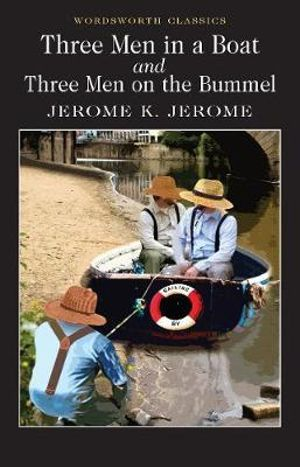 Three Men in a Boat / Three Men on a Bummel : Wordsworth Classics - Jerome K. Jerome