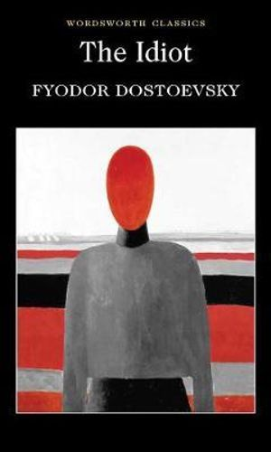 The Idiot : Wordsworth Classics - Fyodor Dostoyevsky