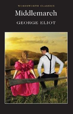 Middlemarch : Wordsworth Classics - George Eliot