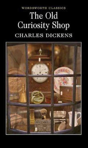 Old Curiosity Shop : Wordsworth Classics - Charles Dickens