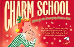 Charm School  : Advice for the Thoroughly Modern Girl - Lara Maiklem