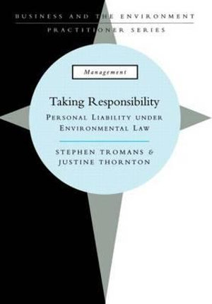 Taking Responsibility : Personal Liability under Environmental Law :  Personal Liability under Environmental Law - Stephen Tromans
