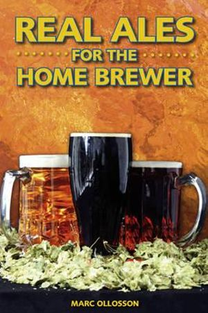 Real Ales : For the Home Brewer - Marc Ollosson