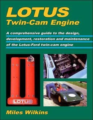 Lotus Twin-Cam Engine: A Comprehensive Guide to the Design, Development, Restoration and Maintenance of the Lotus-Ford Twin-Cam Engine Miles Wilkins