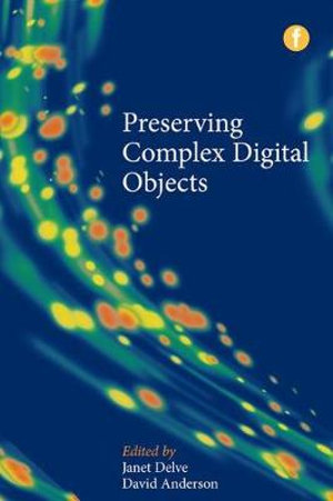 Preserving Complex Digital Objects - Janet Delve