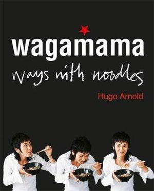 Wagamama : Ways With Noodles - Hugo Arnold