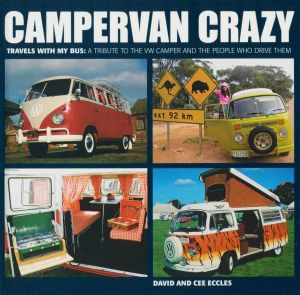 Campervan Crazy : Travels with My Bus: A Tribute to the VW Camper and the People Who Drive Them - David Eccles