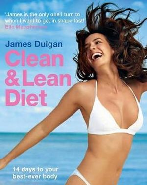 The Clean And Lean Diet :  14 Days To Your Best-ever Body - James Duigan