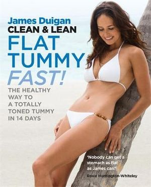 Clean and Lean : Flat Tummy Fast :  A Totally Toned Tummy in 14 Days - James Duigan