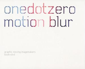 Onedotzero : Motion Blur : Graphic Moving Imagemakers