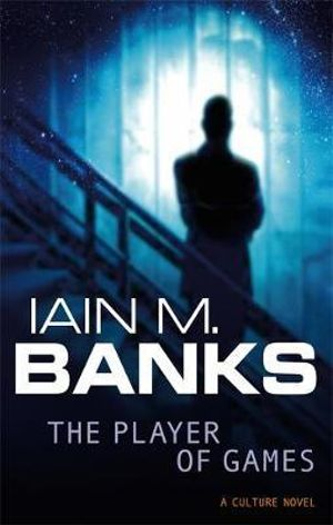 Player of Games : A Culture Novel : Book 2 - Iain M. Banks