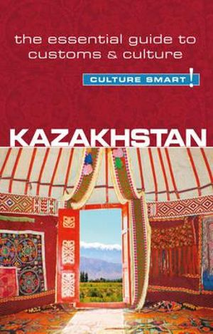 Kazakhstan - Culture Smart! : The Essential Guide to Customs & Culture - Dina Zhansagimova