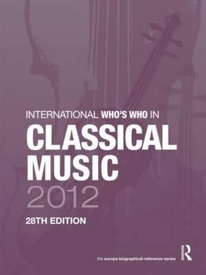 The International Who's Who in Classical/Popular Music Set 2012 Europa Publications
