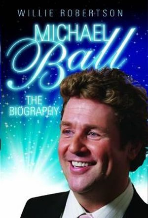 Michael Ball - the Biography : The Biography - Willie Robertson