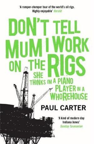 Don't Tell Mum I Work on the Rigs : (She Thinks I'm a Piano Player in a Whorehouse) - Paul Carter