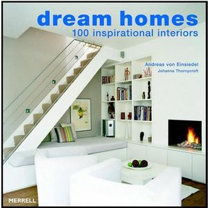 Dream Homes : 100 Inspirational Interiors - Andreas von Einsiedel