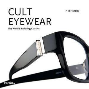 Cult Eyewear : The World's Enduring Classics - Neil Handley