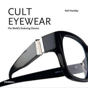 Cult Eyewear : The World's Enduring Classics - Neil Handley