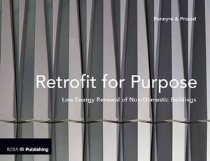 Retrofit for Purpose : Low Energy Renewal of Non-Domestic Buildings - Greg Penoyre