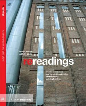 Re-readings : Interior Architecture and the Design Principles of Remodelling Existing Buildings - Sally Stone