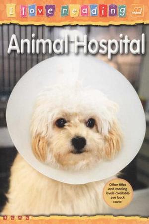 Animal Hospital  : I Love Reading Series - Orange Reading Level : Age 6 Years - Leonie Bennett