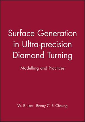 Surface Generation in Ultra-Precision Diamond Turning : Modelling and Practice - W. B. Lee
