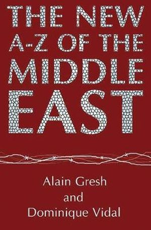 The New A-Z of the Middle East: Second Edition Alain Gresh and Dominique Vidal