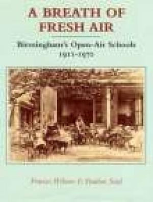 A Breath of Fresh Air : Birmingham's Open-air Schools, 1911-70 - Frances Wilmot