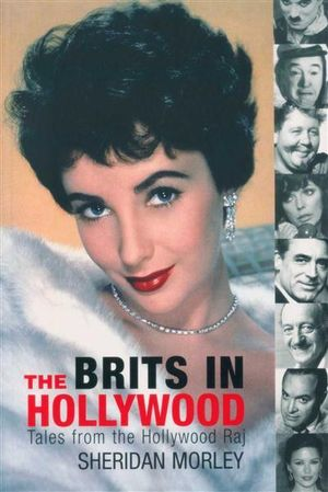 The Brits In Hollywood : Tales from the Hollywood Raj - Sheridan Morley