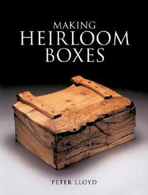Making Heirloom Boxes - Peter Lloyd