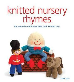 Knitted Nursery Rhymes : Recreate the Traditional Tales with Toys - Sarah Keen