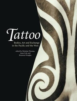Tattoo : Bodies, Art and Exchange in the Pacific and Europe - Thomas Nicholas