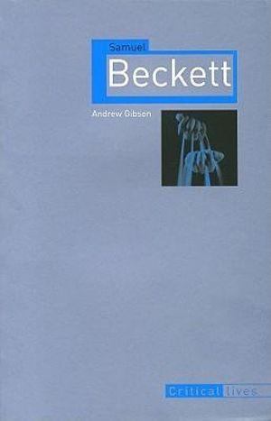 Samuel Beckett : Critical Lives - Andrew Gibson