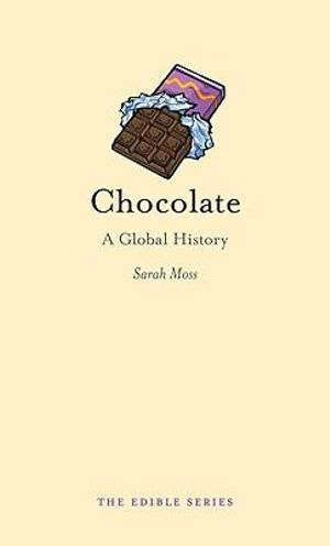 Chocolate : A Global History : The Edible Series - Sarah Moss