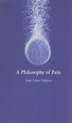 A Philosophy of Pain - Arne Johan Vetlesen