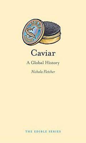 Caviar : A Global History : The Edible Series - Nichola Fletcher