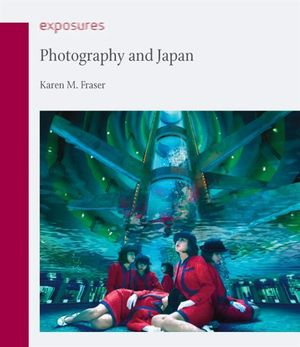 Photography and Japan : Exposures - Karen M. Fraser