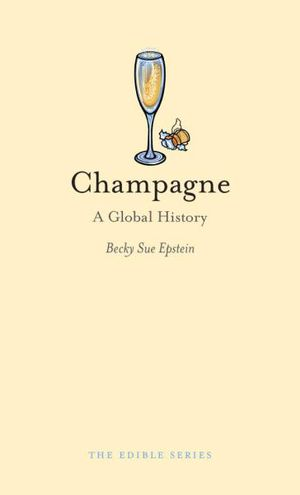 Champagne : A Global History : The Edible Series - Becky Sue Epstein