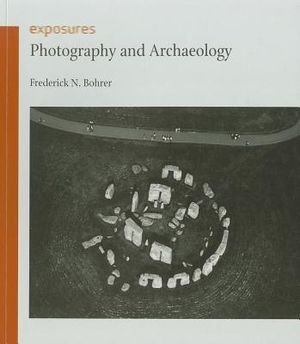 Photography and Archaeology : Exposures - Frederick N. Bohrer