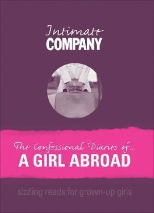 Intimate Company: The Confessional Diaries of a Girl Abroad : Sizzling Reads for Grown Up Girls - Company Magazine